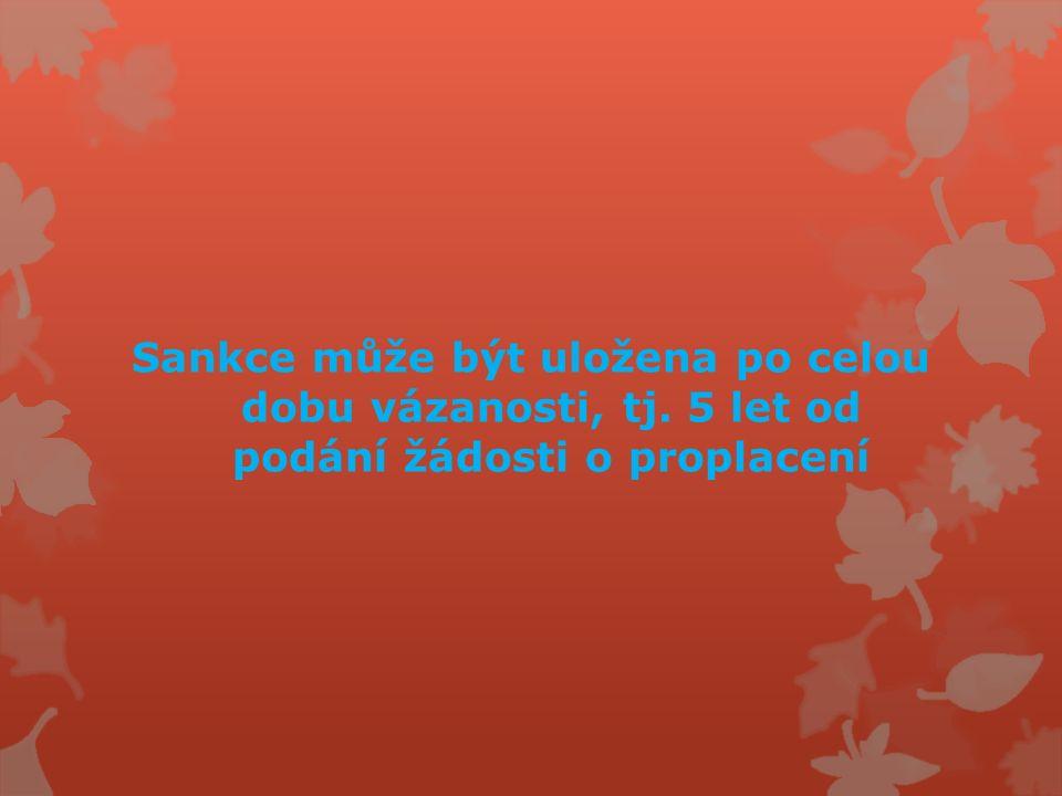 Sankce může být uložena po celou dobu vázanosti, tj. 5 let od podání žádosti o proplacení