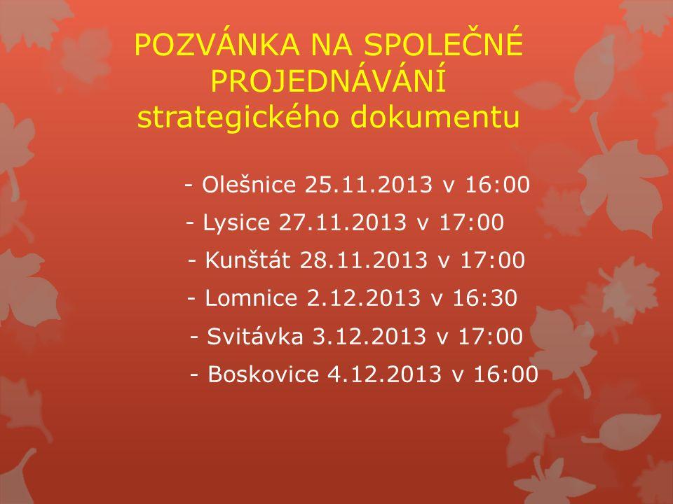 POZVÁNKA NA SPOLEČNÉ PROJEDNÁVÁNÍ strategického dokumentu - Olešnice 25.11.2013 v 16:00 - Lysice 27.11.2013 v 17:00 - Kunštát 28.11.2013 v 17:00 - Lom