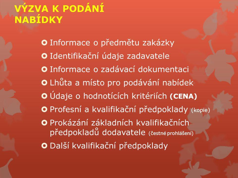 VÝZVA K PODÁNÍ NABÍDKY  Informace o předmětu zakázky  Identifikační údaje zadavatele  Informace o zadávací dokumentaci  Lhůta a místo pro podávání nabídek  Údaje o hodnotících kritériích (CENA)  Profesní a kvalifikační předpoklady (kopie)  Prokázání základních kvalifikačních předpokladů dodavatele (čestné prohlášení)  Další kvalifikační předpoklady