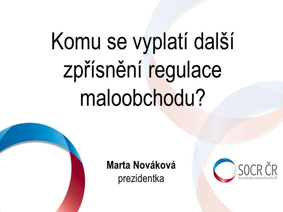 Komu se vyplatí další zpřísnění regulace maloobchodu? Marta Nováková prezidentka