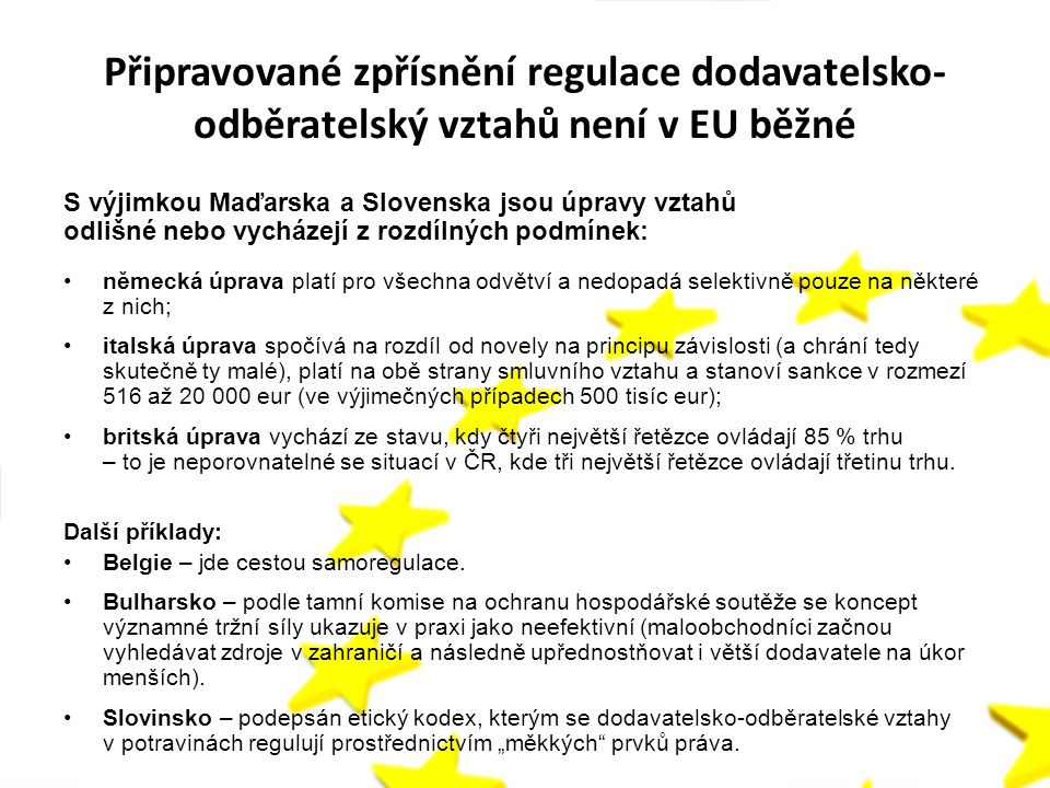 Připravované zpřísnění regulace dodavatelsko- odběratelský vztahů není v EU běžné S výjimkou Maďarska a Slovenska jsou úpravy vztahů odlišné nebo vych