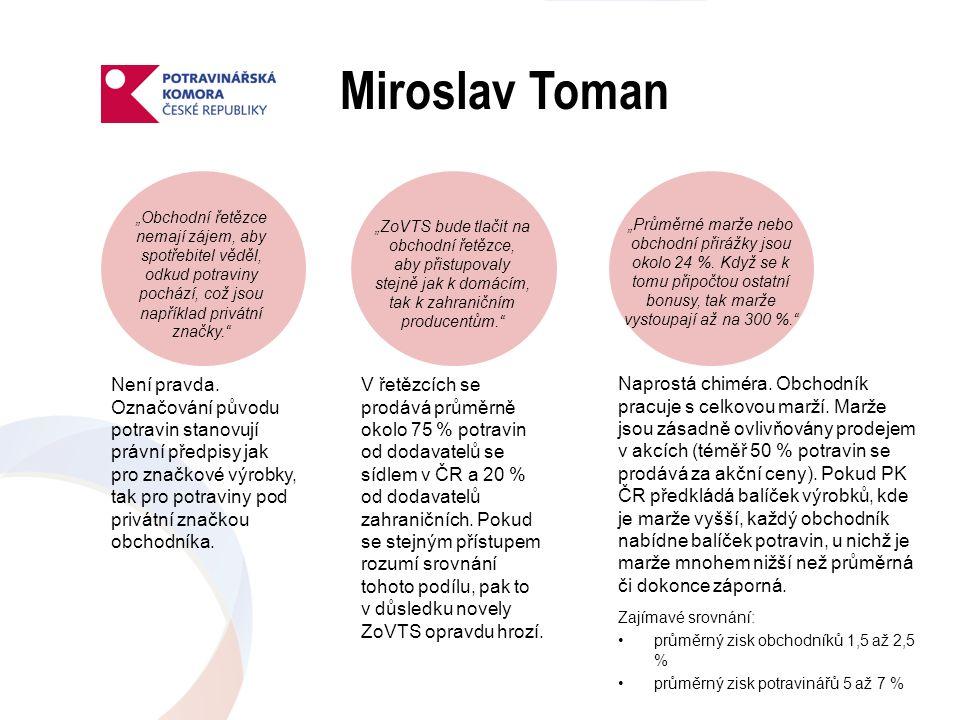 Miroslav Toman Není pravda. Označování původu potravin stanovují právní předpisy jak pro značkové výrobky, tak pro potraviny pod privátní značkou obch