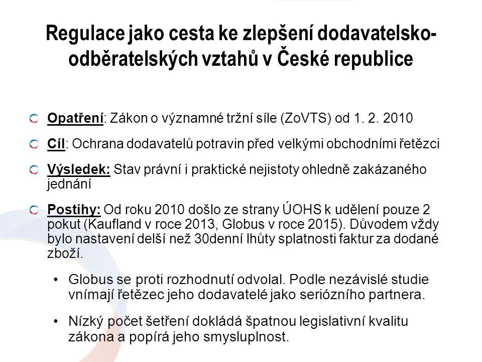 Regulace jako cesta ke zlepšení dodavatelsko- odběratelských vztahů v České republice Opatření: Zákon o významné tržní síle (ZoVTS) od 1. 2. 2010 Cíl: