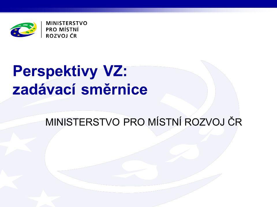 MINISTERSTVO PRO MÍSTNÍ ROZVOJ ČR Perspektivy VZ: zadávací směrnice