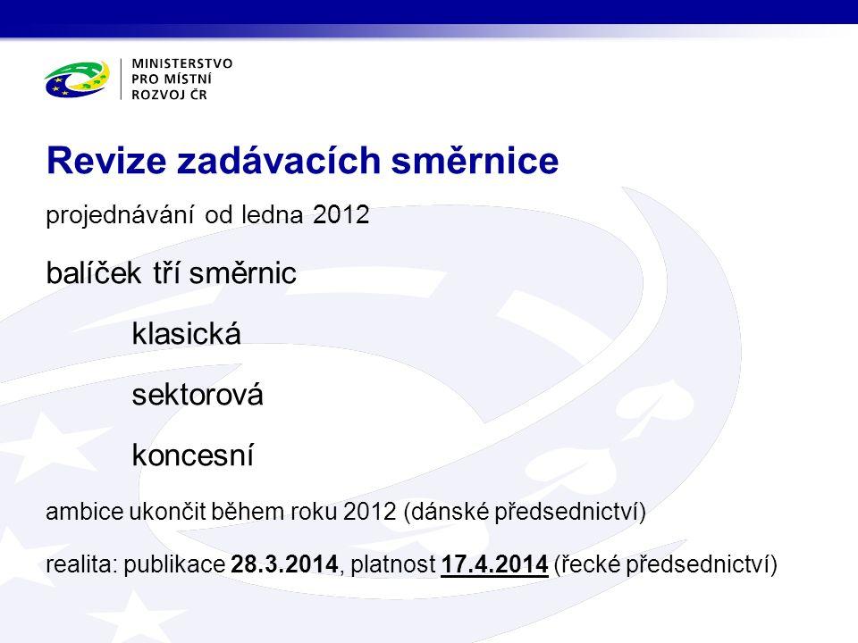 projednávání od ledna 2012 balíček tří směrnic klasická sektorová koncesní ambice ukončit během roku 2012 (dánské předsednictví) realita: publikace 28.3.2014, platnost 17.4.2014 (řecké předsednictví) Revize zadávacích směrnice