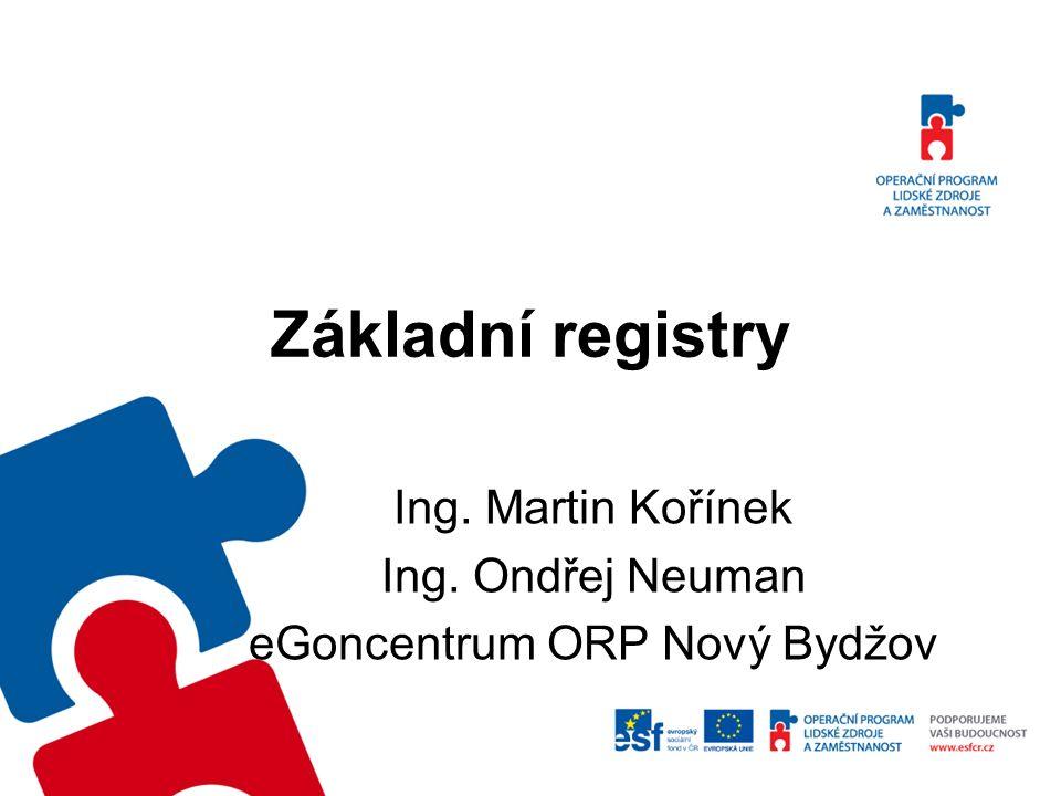 Základní registry Ing. Martin Kořínek Ing. Ondřej Neuman eGoncentrum ORP Nový Bydžov
