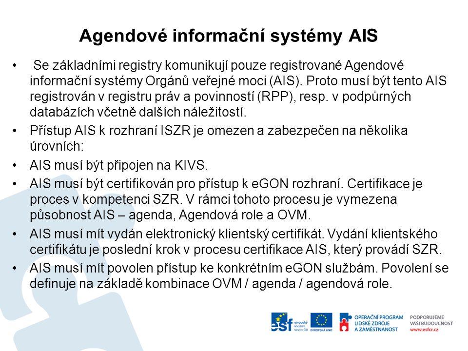 Agendové informační systémy AIS Se základními registry komunikují pouze registrované Agendové informační systémy Orgánů veřejné moci (AIS).