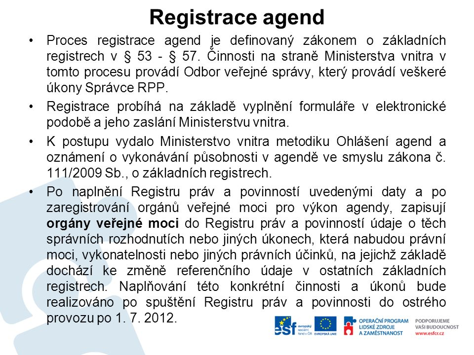 Registrace agend Proces registrace agend je definovaný zákonem o základních registrech v § 53 - § 57.