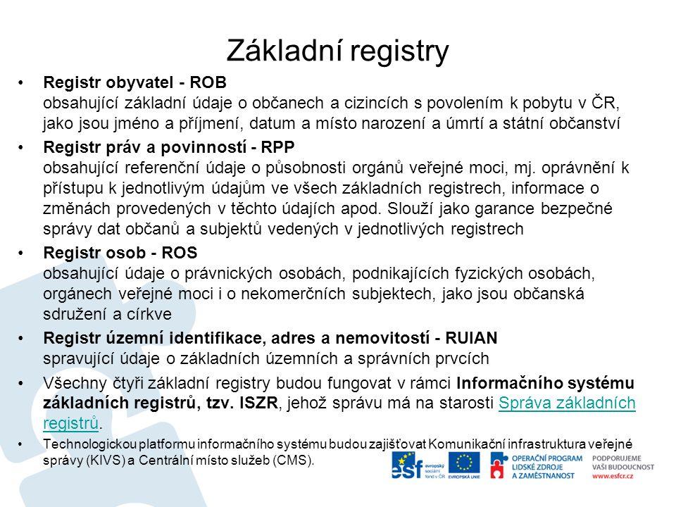 Základní registry Registr obyvatel - ROB obsahující základní údaje o občanech a cizincích s povolením k pobytu v ČR, jako jsou jméno a příjmení, datum a místo narození a úmrtí a státní občanství Registr práv a povinností - RPP obsahující referenční údaje o působnosti orgánů veřejné moci, mj.
