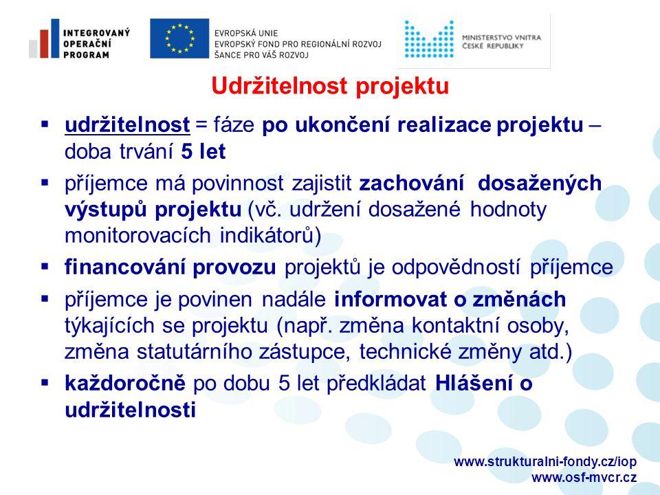 Udržitelnost projektu  udržitelnost = fáze po ukončení realizace projektu – doba trvání 5 let  příjemce má povinnost zajistit zachování dosažených výstupů projektu (vč.