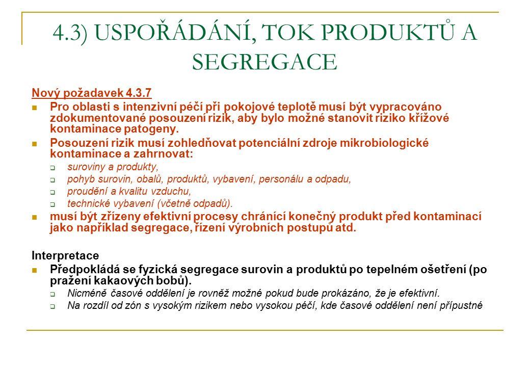 4.3) USPOŘÁDÁNÍ, TOK PRODUKTŮ A SEGREGACE Nový požadavek 4.3.7 Pro oblasti s intenzivní péčí při pokojové teplotě musí být vypracováno zdokumentované posouzení rizik, aby bylo možné stanovit riziko křížové kontaminace patogeny.