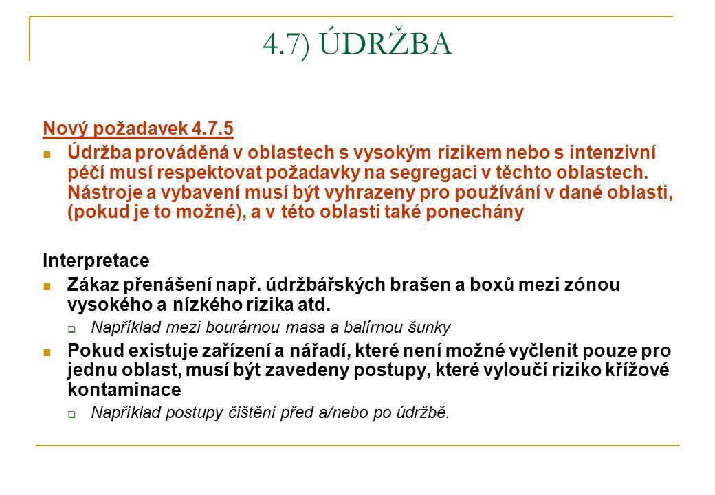 4.7) ÚDRŽBA Nový požadavek 4.7.5 Údržba prováděná v oblastech s vysokým rizikem nebo s intenzivní péčí musí respektovat požadavky na segregaci v těchto oblastech.