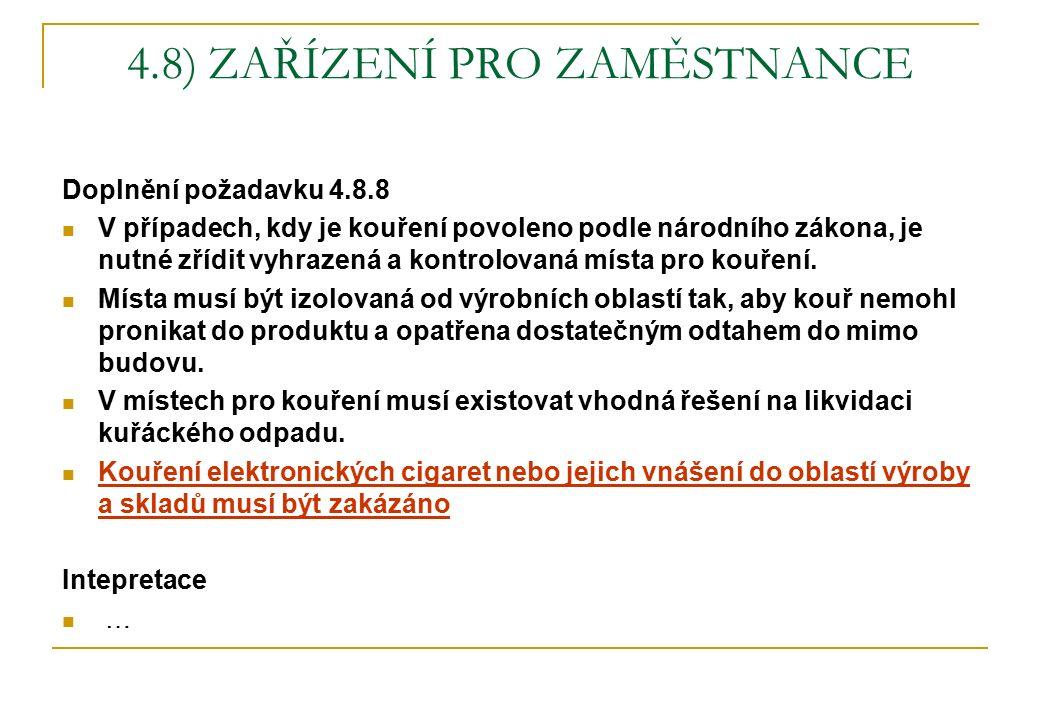 4.8) ZAŘÍZENÍ PRO ZAMĚSTNANCE Doplnění požadavku 4.8.8 V případech, kdy je kouření povoleno podle národního zákona, je nutné zřídit vyhrazená a kontrolovaná místa pro kouření.
