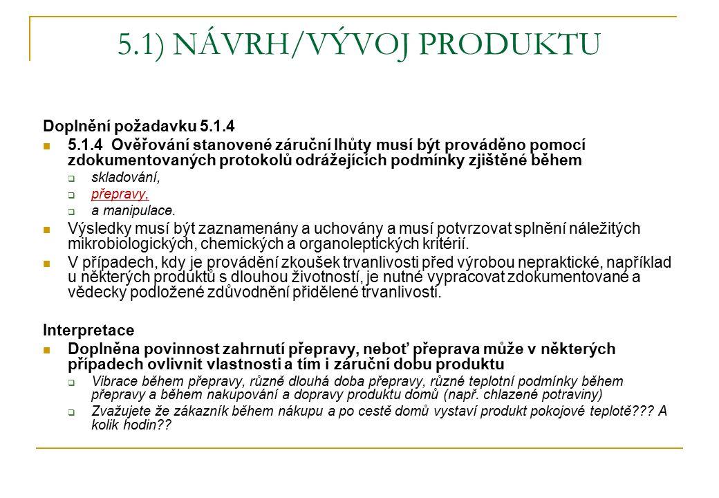 5.1) NÁVRH/VÝVOJ PRODUKTU Doplnění požadavku 5.1.4 5.1.4 Ověřování stanovené záruční lhůty musí být prováděno pomocí zdokumentovaných protokolů odrážejících podmínky zjištěné během  skladování,  přepravy,  a manipulace.