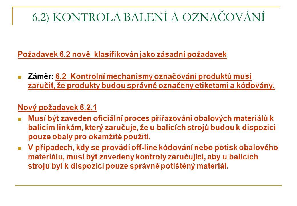 6.2) KONTROLA BALENÍ A OZNAČOVÁNÍ Požadavek 6.2 nově klasifikován jako zásadní požadavek Záměr: 6.2 Kontrolní mechanismy označování produktů musí zaručit, že produkty budou správně označeny etiketami a kódovány.