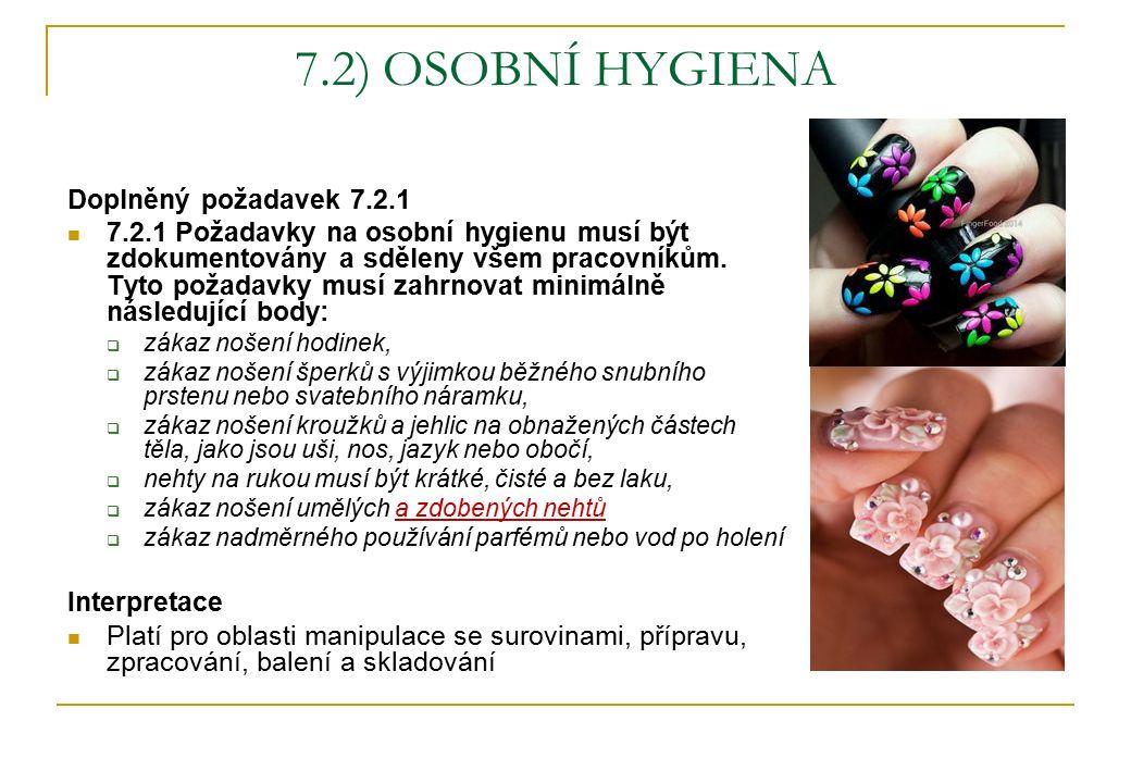 7.2) OSOBNÍ HYGIENA Doplněný požadavek 7.2.1 7.2.1 Požadavky na osobní hygienu musí být zdokumentovány a sděleny všem pracovníkům.