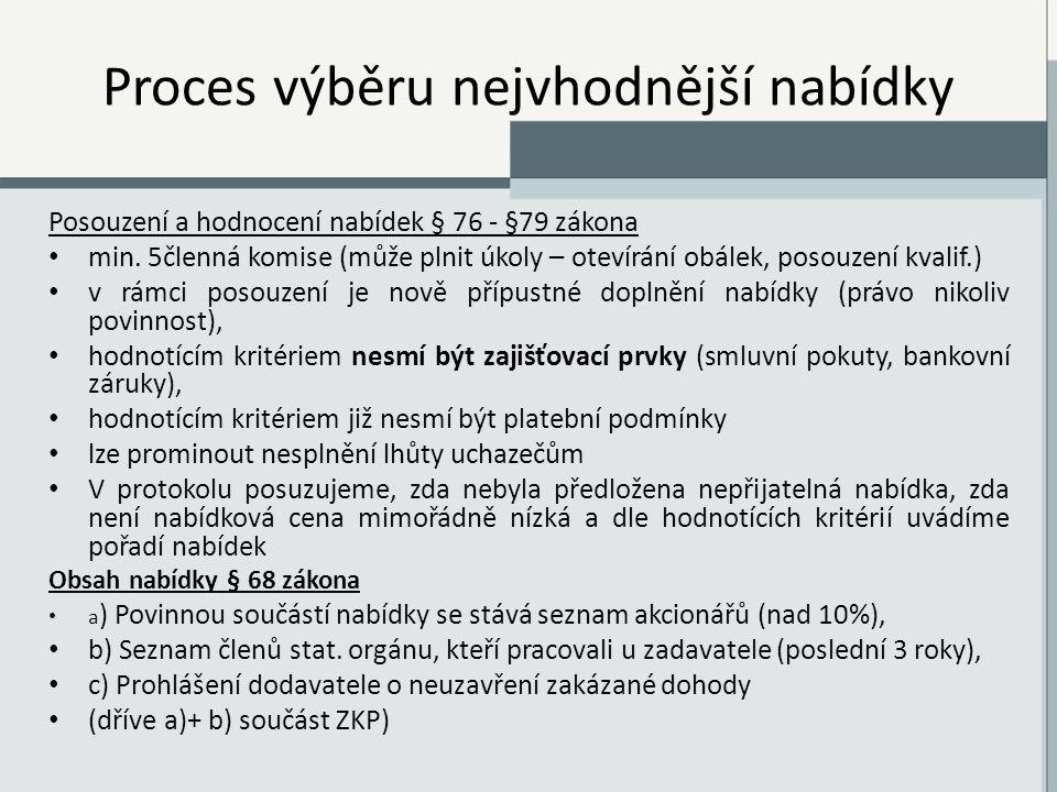 Proces výběru nejvhodnější nabídky Posouzení a hodnocení nabídek § 76 - §79 zákona min.