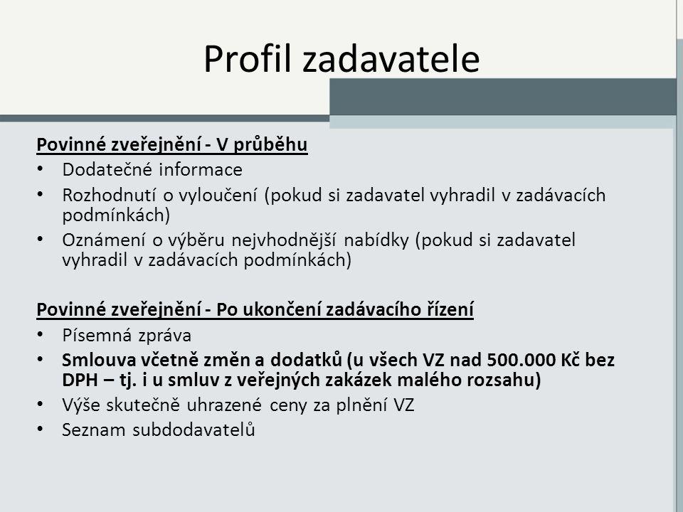 Profil zadavatele Povinné zveřejnění - V průběhu Dodatečné informace Rozhodnutí o vyloučení (pokud si zadavatel vyhradil v zadávacích podmínkách) Oznámení o výběru nejvhodnější nabídky (pokud si zadavatel vyhradil v zadávacích podmínkách) Povinné zveřejnění - Po ukončení zadávacího řízení Písemná zpráva Smlouva včetně změn a dodatků (u všech VZ nad 500.000 Kč bez DPH – tj.