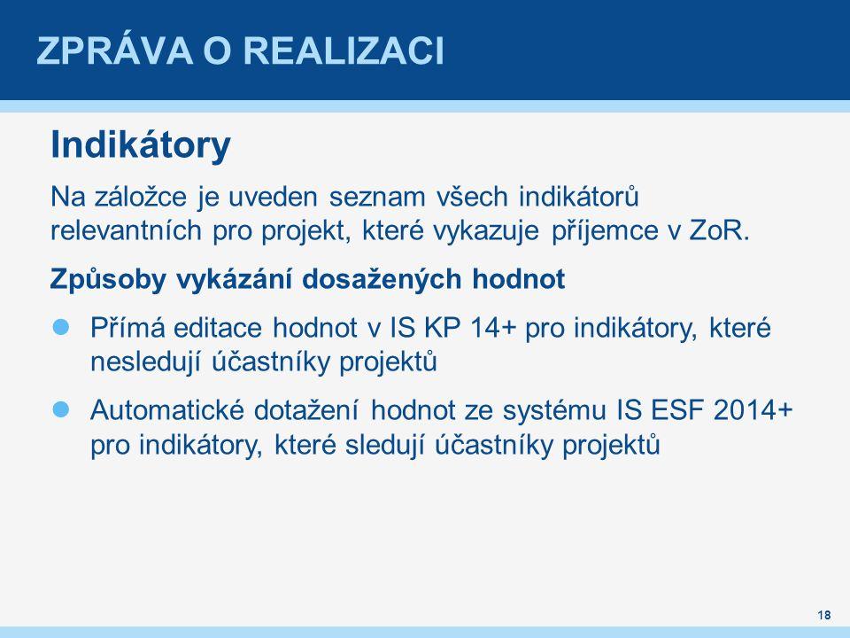 ZPRÁVA O REALIZACI Indikátory Na záložce je uveden seznam všech indikátorů relevantních pro projekt, které vykazuje příjemce v ZoR.
