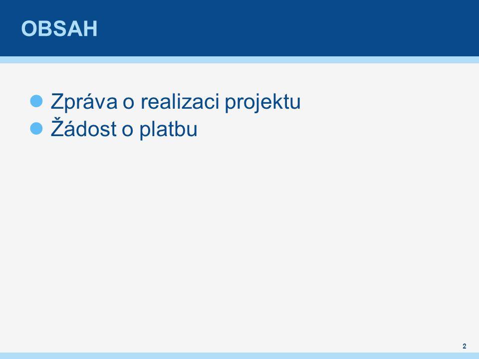 OBSAH Zpráva o realizaci projektu Žádost o platbu 2