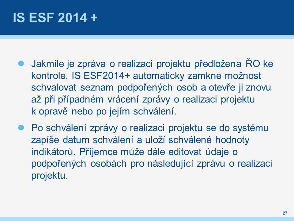 IS ESF 2014 + Jakmile je zpráva o realizaci projektu předložena ŘO ke kontrole, IS ESF2014+ automaticky zamkne možnost schvalovat seznam podpořených osob a otevře ji znovu až při případném vrácení zprávy o realizaci projektu k opravě nebo po jejím schválení.
