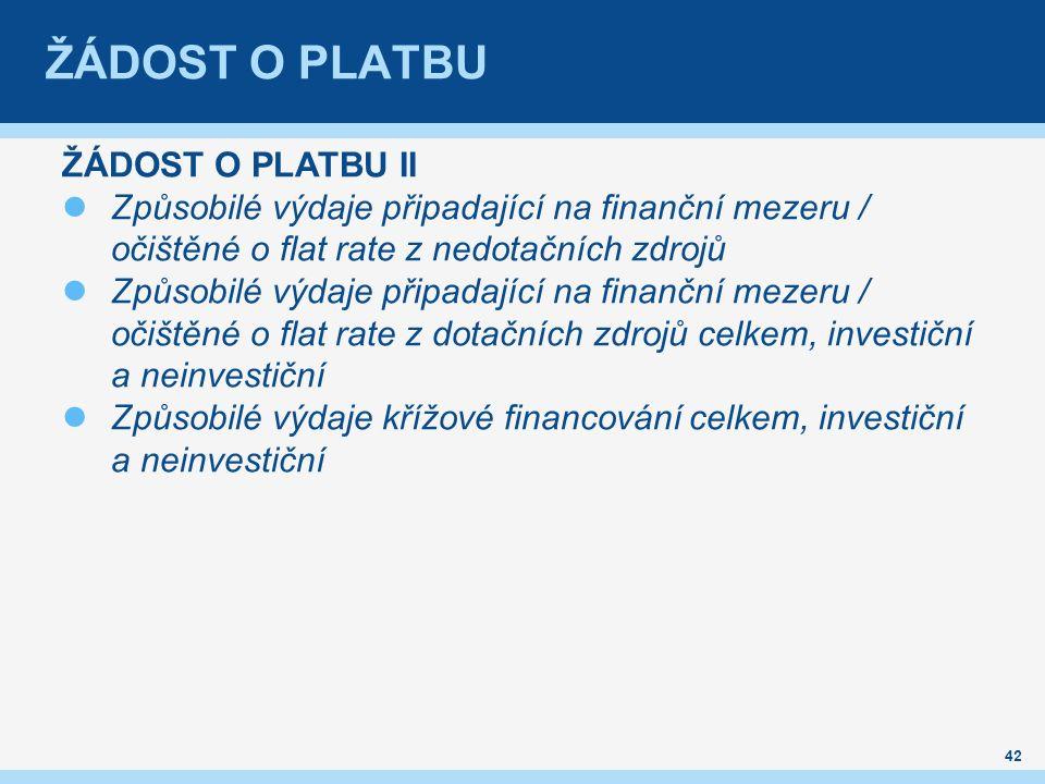 ŽÁDOST O PLATBU ŽÁDOST O PLATBU II Způsobilé výdaje připadající na finanční mezeru / očištěné o flat rate z nedotačních zdrojů Způsobilé výdaje připadající na finanční mezeru / očištěné o flat rate z dotačních zdrojů celkem, investiční a neinvestiční Způsobilé výdaje křížové financovánícelkem, investiční a neinvestiční 42