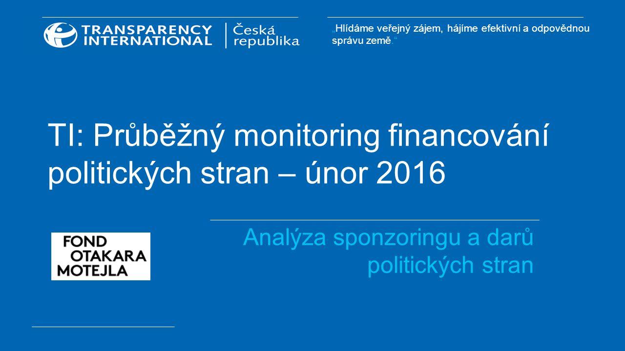 """""""Hlídáme veřejný zájem, hájíme efektivní a odpovědnou správu země."""" TI: Průběžný monitoring financování politických stran – únor 2016 Analýza sponzori"""