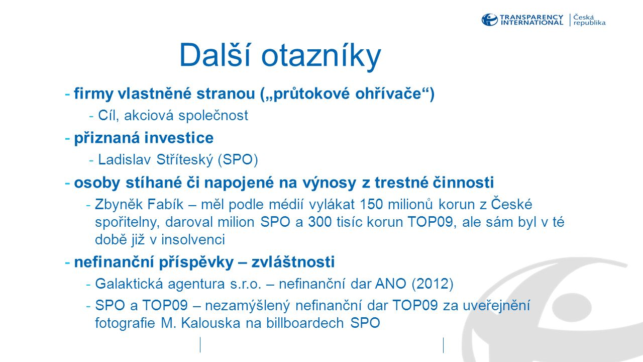 """Další otazníky -firmy vlastněné stranou (""""průtokové ohřívače"""") -Cíl, akciová společnost -přiznaná investice -Ladislav Stříteský (SPO) -osoby stíhané č"""