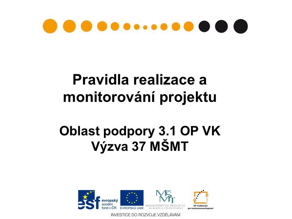 Pravidla realizace a monitorování projektu Oblast podpory 3.1 OP VK Výzva 37 MŠMT