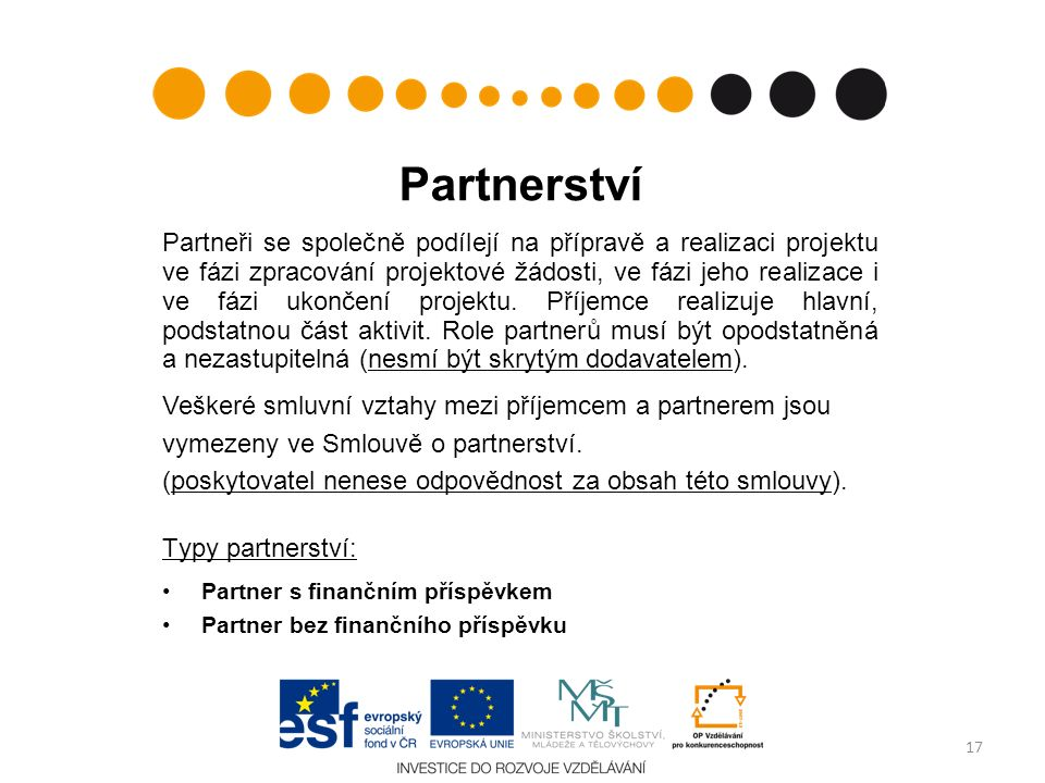 Partnerství Partneři se společně podílejí na přípravě a realizaci projektu ve fázi zpracování projektové žádosti, ve fázi jeho realizace i ve fázi uko
