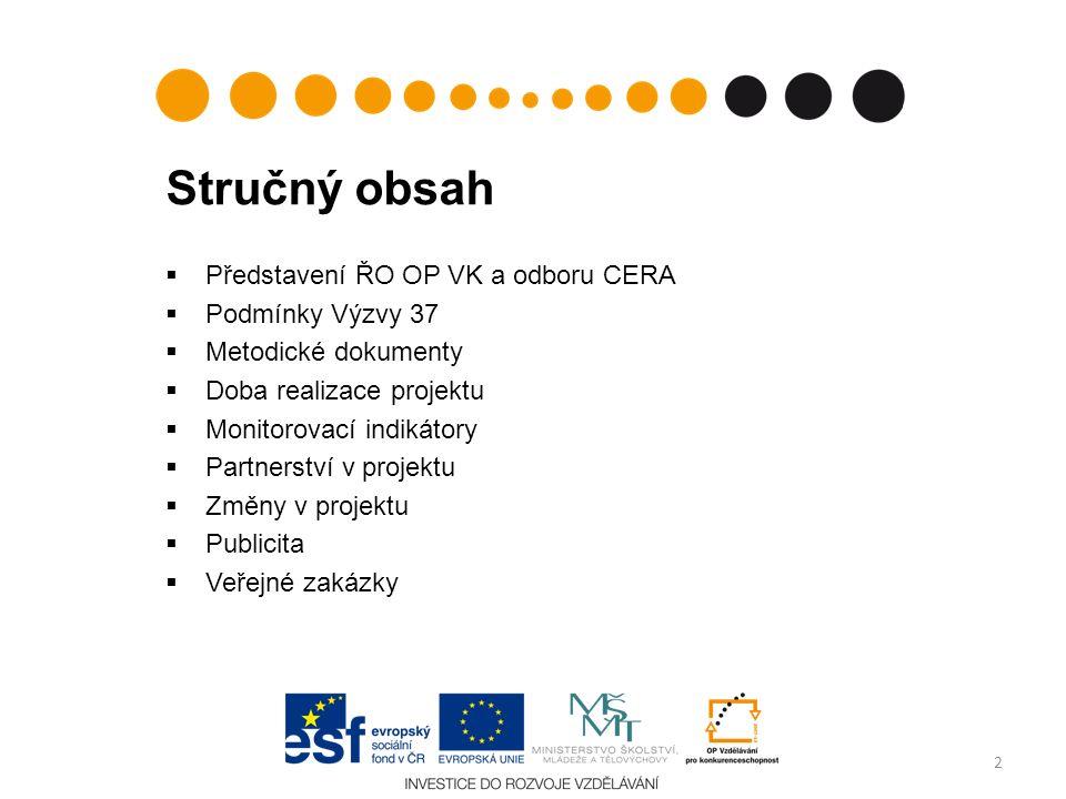 Stručný obsah  Představení ŘO OP VK a odboru CERA  Podmínky Výzvy 37  Metodické dokumenty  Doba realizace projektu  Monitorovací indikátory  Partnerství v projektu  Změny v projektu  Publicita  Veřejné zakázky 2