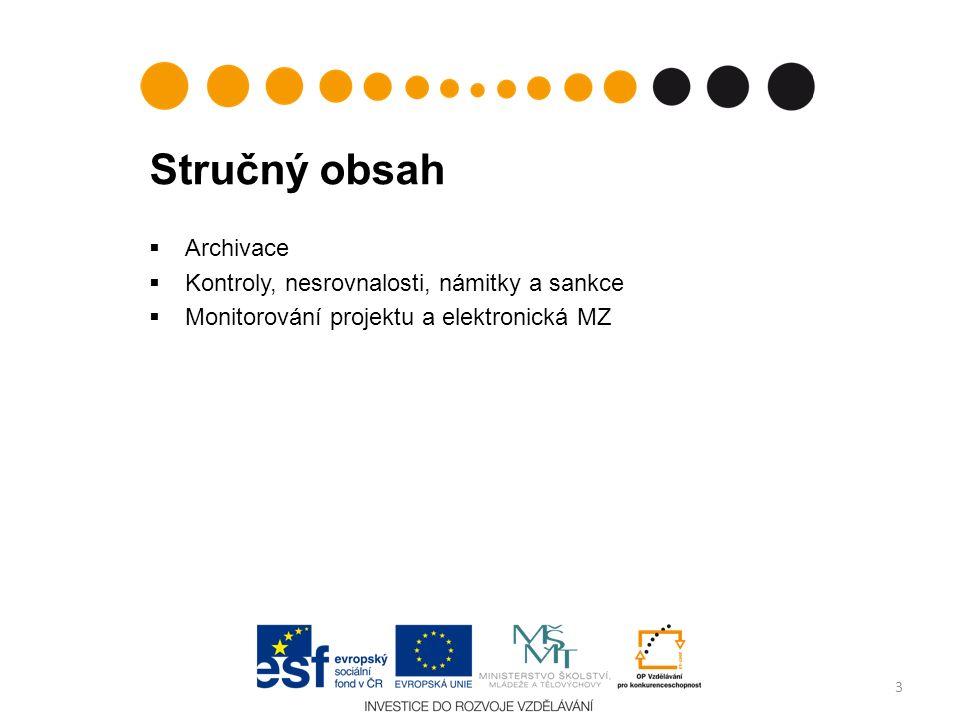 Stručný obsah  Archivace  Kontroly, nesrovnalosti, námitky a sankce  Monitorování projektu a elektronická MZ 3