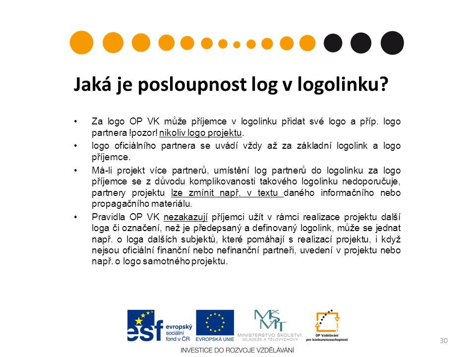 Jaká je posloupnost log v logolinku? Za logo OP VK může příjemce v logolinku přidat své logo a příp. logo partnera !pozor! nikoliv logo projektu. logo