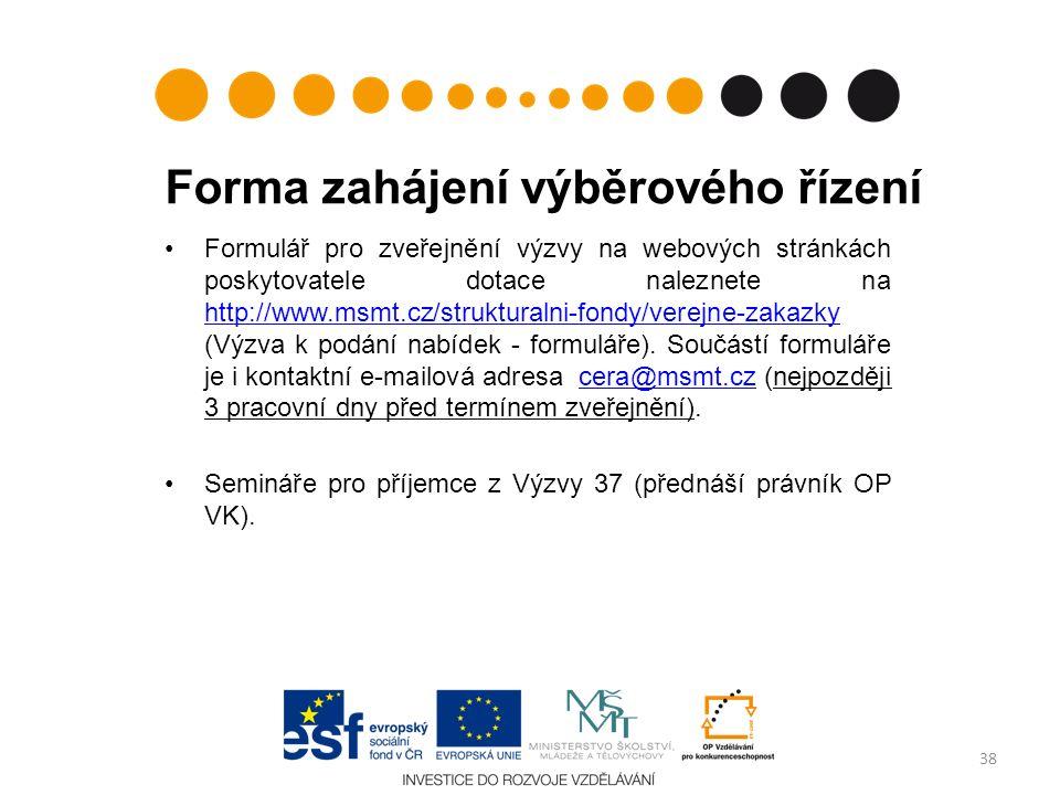 Forma zahájení výběrového řízení Formulář pro zveřejnění výzvy na webových stránkách poskytovatele dotace naleznete na http://www.msmt.cz/strukturalni-fondy/verejne-zakazky (Výzva k podání nabídek - formuláře).