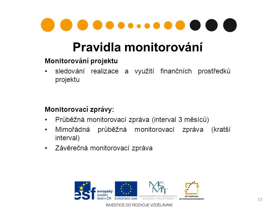 Pravidla monitorování Monitorování projektu sledování realizace a využití finančních prostředků projektu Monitorovací zprávy: Průběžná monitorovací zpráva (interval 3 měsíců) Mimořádná průběžná monitorovací zpráva (kratší interval) Závěrečná monitorovací zpráva 53