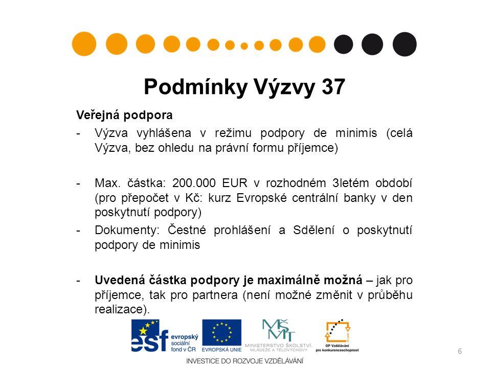 Podmínky Výzvy 37 Veřejná podpora -Výzva vyhlášena v režimu podpory de minimis (celá Výzva, bez ohledu na právní formu příjemce) -Max. částka: 200.000