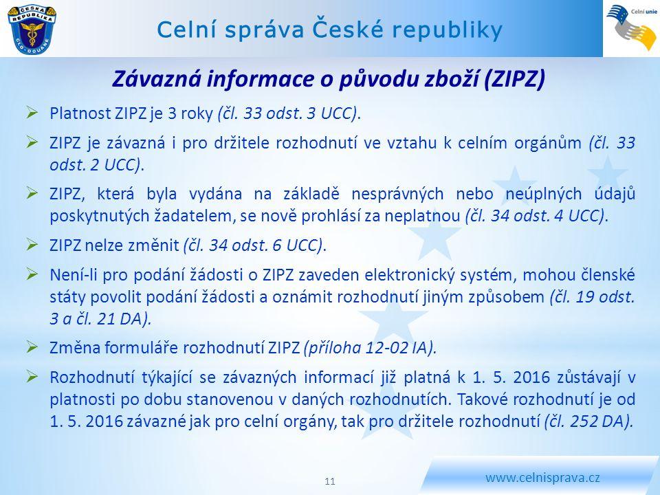 Celní správa České republiky www.celnisprava.cz  Platnost ZIPZ je 3 roky (čl. 33 odst. 3 UCC).  ZIPZ je závazná i pro držitele rozhodnutí ve vztahu