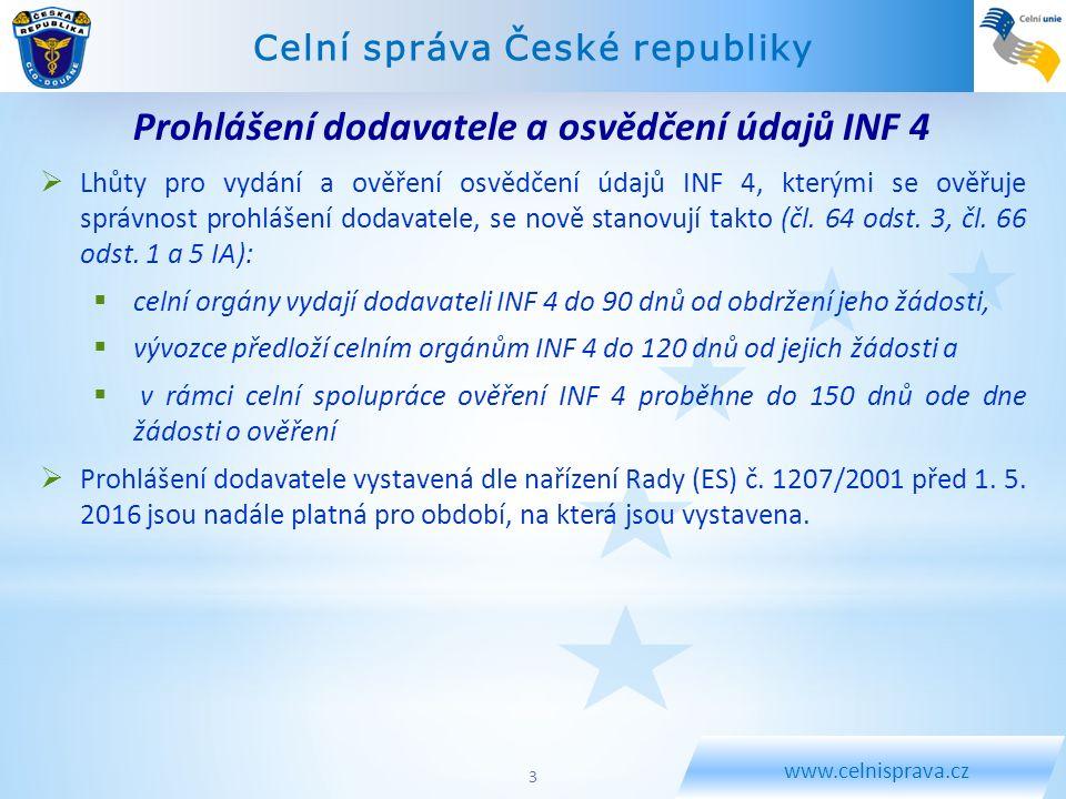 Celní správa České republiky www.celnisprava.cz  Lhůty pro vydání a ověření osvědčení údajů INF 4, kterými se ověřuje správnost prohlášení dodavatele
