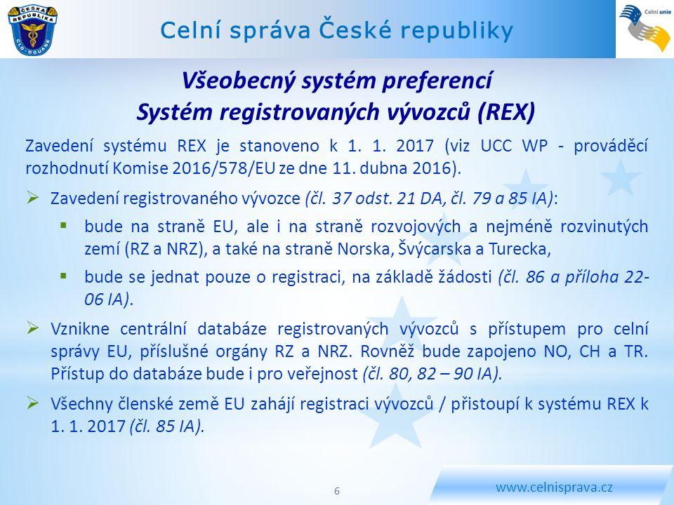 Celní správa České republiky www.celnisprava.cz Zavedení systému REX je stanoveno k 1. 1. 2017 (viz UCC WP - prováděcí rozhodnutí Komise 2016/578/EU z