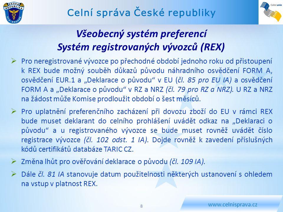 Celní správa České republiky www.celnisprava.cz  Pro neregistrované vývozce po přechodné období jednoho roku od přistoupení k REX bude možný souběh d