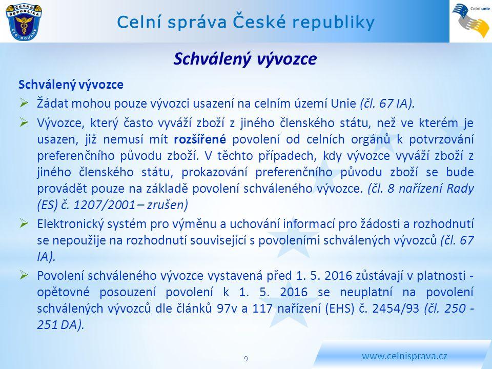 Celní správa České republiky www.celnisprava.cz Schválený vývozce  Žádat mohou pouze vývozci usazení na celním území Unie (čl. 67 IA).  Vývozce, kte