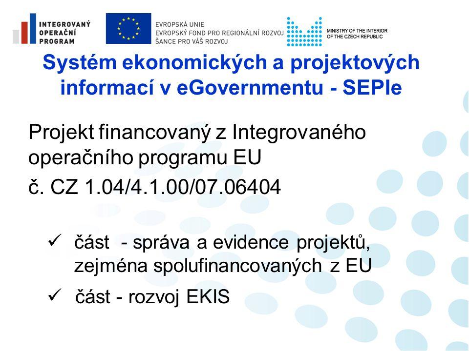 Systém ekonomických a projektových informací v eGovernmentu - SEPIe 03/2013 Ukončení projektu 01/2010 Zahájení projektu 09/2011 SEPIe EKIS zahájení 04/2012 SEPIe SEP zahájení 09/2012 SEPIe EKIS ukončení 02/2013 SEPIe SEP ukončení
