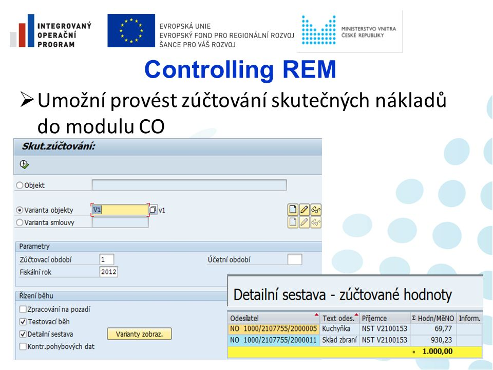 Zúčtování vedlejších nákladů  Jednotný běh rozúčtování zajišťuje přímou integraci do modulu FI/CO