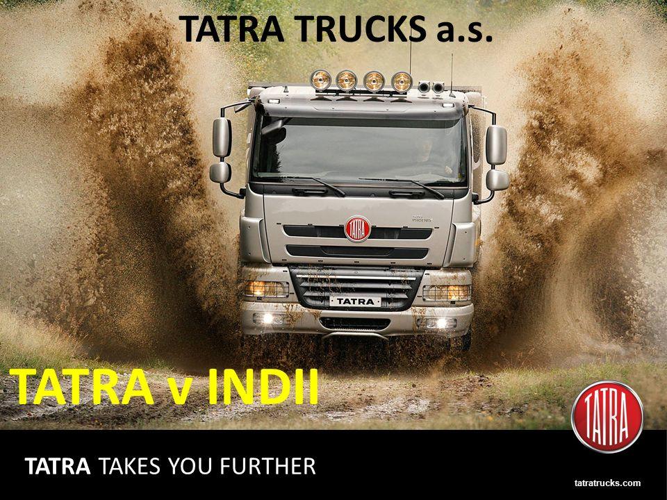 tatratrucks.com TATRA TAKES YOU FURTHER TATRA TRUCKS a.s. TATRA v INDII