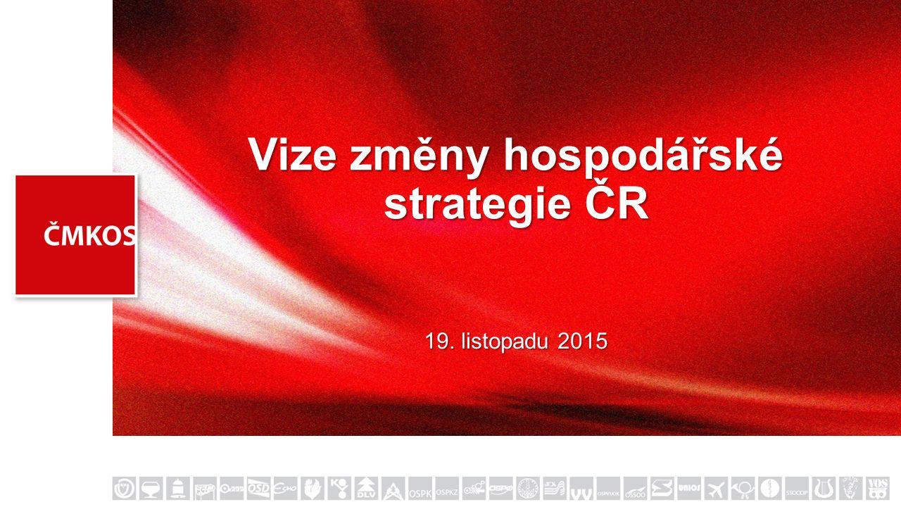 Vize změny hospodářské strategie ČR 19. listopadu 2015