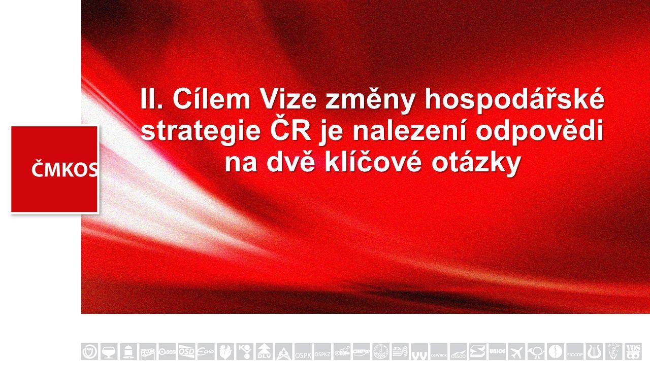 II. Cílem Vize změny hospodářské strategie ČR je nalezení odpovědi na dvě klíčové otázky