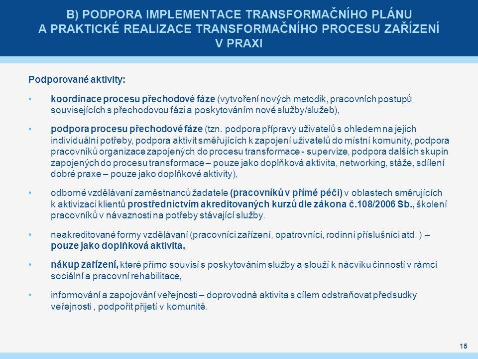 B) PODPORA IMPLEMENTACE TRANSFORMAČNÍHO PLÁNU A PRAKTICKÉ REALIZACE TRANSFORMAČNÍHO PROCESU ZAŘÍZENÍ V PRAXI Podporované aktivity: koordinace procesu přechodové fáze (vytvoření nových metodik, pracovních postupů souvisejících s přechodovou fázi a poskytováním nové služby/služeb), podpora procesu přechodové fáze (tzn.