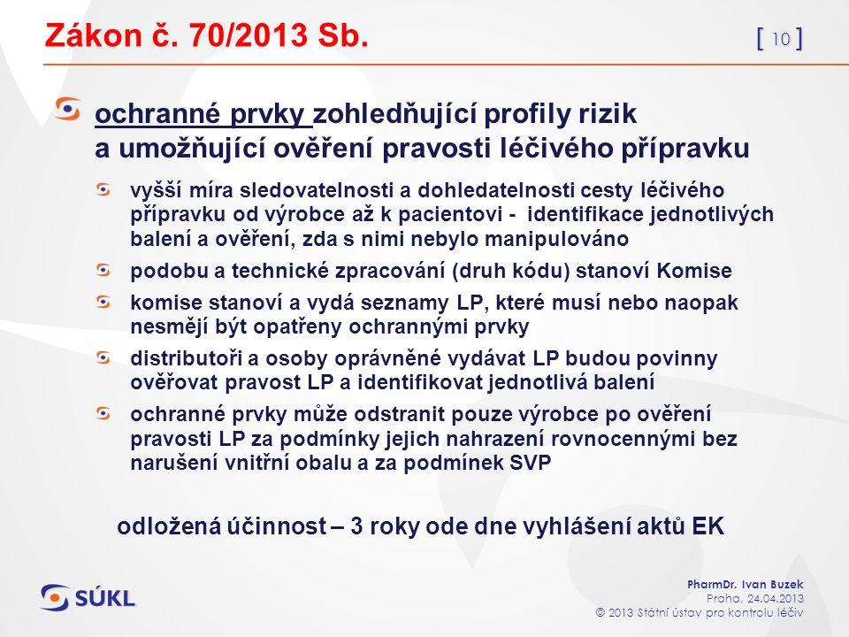 [ 10 ] PharmDr. Ivan Buzek Praha, 24.04.2013 © 2013 Státní ústav pro kontrolu léčiv Zákon č.