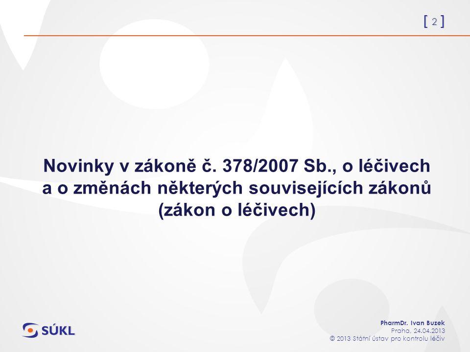 [ 3 ] PharmDr.Ivan Buzek Praha, 24.04.2013 © 2013 Státní ústav pro kontrolu léčiv Zákon č.