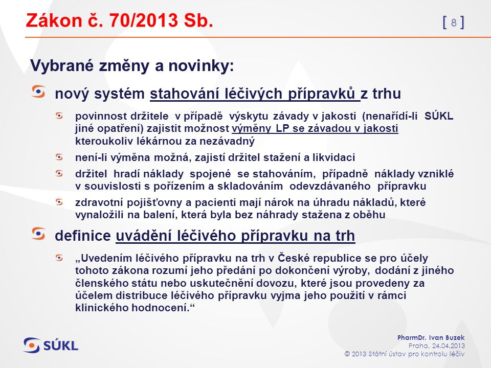 [ 8 ] PharmDr. Ivan Buzek Praha, 24.04.2013 © 2013 Státní ústav pro kontrolu léčiv Zákon č.